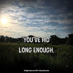 You've hid long enough. 12StepsIllustrated.com #recoverymemes #12stepsillustrated