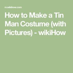 How to Make a Tin Man Costume (with Pictures) - wikiHow
