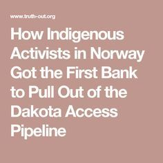 How Indigenous Activists in Norway Got the First Bank to Pull Out of the Dakota Access Pipeline