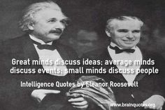Great minds discuss Ideas small minds discuss people Quote Meaning Dumb people gossip about others (actress divorce). Average people discuss current events(weather condition). Smart people share ideas( evolution of human) and extend their understanding of the world. Main Topic: Intelligence...  http://www.braintrainingtools.org/skills/great-minds-discuss-ideas-small-minds-discuss-people/