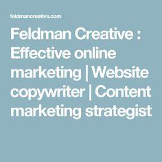 Feldman Creative : Effective online marketing   Website copywriter   Content marketing strategist Content Marketing, Digital Marketing, Marketing Consultant, Copywriting, Website, Inbound Marketing