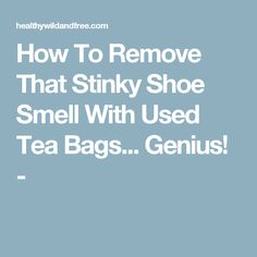 How To Remove That Stinky Shoe Smell With Used Tea Bags... Genius! -