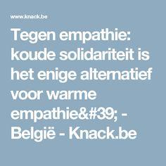 Tegen empathie: koude solidariteit is het enige alternatief voor warme empathie' - België - Knack.be