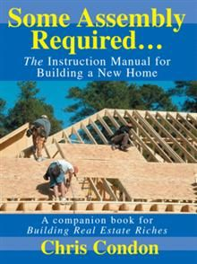 Build like a pro. Learn the management and quality secrets of today's most successful builders!    Some Assembly Required is a true instruction manual for building your own home. Whether you act as your own general contractor or hire a builder, Some Assembly Required teaches you the process of home building, arms you with the tools you need to proactively manage the project, and allows you to ensure the project's successful completion. Author Chris Condon offers expert guidance on how to: