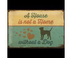 Pfotenschild-Blechschild: A House is not a Home... 20 x 30 cm