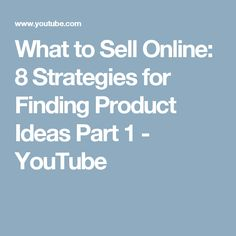 What to Sell Online: 8 Strategies for Finding Product Ideas Part 1 - YouTube