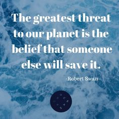 """The greatest threat to our planet is the belief that someone else will save it."" -Robert Swan Photo by: Christopher Engstrom"