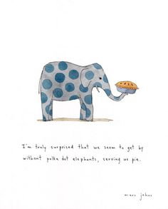 polka dot elephants serving us pie Art Print by Marc Johns Marc Johns, Pies Art, Elephant Love, Elephant Print, Elephant Quotes, Elephant Stuff, Elephant Party, Sign Printing, Whimsical