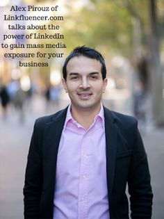 Talk with Alex Pirouz of Linkfluencer.com on how you can use LinkedIn to get mass media exposure for your business.
