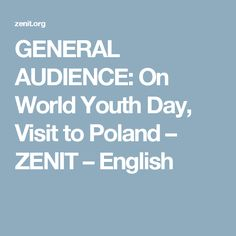 GENERAL AUDIENCE: On World Youth Day, Visit to Poland – ZENIT – English