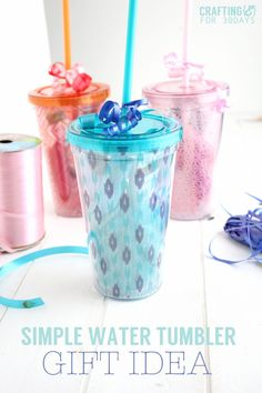 Simple Water Tumbler Gift Idea - perfect for Mother's Day or Teacher Appreciation! | www.thirtyhandmadedays.com