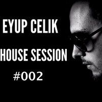 Eyup Celik - House Session #‎002 by Eyup Celik on SoundCloud