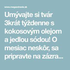 Umývajte si tvár 3krát týždenne s kokosovým olejom a jedlou sódou! O mesiac neskôr, sa pripravte na zázrak …   MegaZdravie.sk