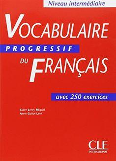 Vocabulaire Progressif Du Francais avec 250 exercices (Niveau Intermediate)  (French Edition)