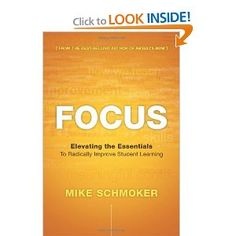 Focus: Elevating the Essentials to Radically Improve Student Learning: Mike Schmoker: 9781416611301: Amazon.com: Books