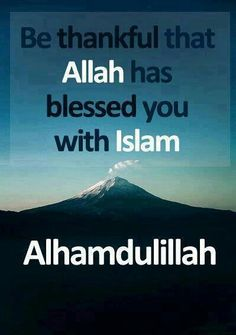 Be tHankful that Allah has blessed you with Islam Islam Religion, Islam Muslim, Allah Islam, Islam Quran, Quran Arabic, Islamic Love Quotes, Muslim Quotes, Islamic Inspirational Quotes, Religious Quotes