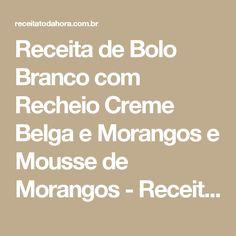 Receita de Bolo Branco com Recheio Creme Belga e Morangos e Mousse de Morangos - Receita Toda Hora