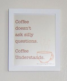 Coffee Doesnt Ask Silly Questions  - 8x10 Print - Delightful Kitchen Art- Beige, Tan, and Brown Coffee Art