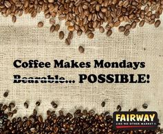 Survive Mondays with Fairway coffee!