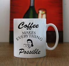 "Ceramic Mug with ""Coffee makes everything possible"" print, Coffee makes everything possible mug print, ""Coffee makes everything possible"". by LittleMonkeyCasuals on Etsy"