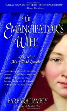 Amazon.com: The Emancipator's Wife (A Novel of Mary Todd Lincoln) (9780553585650): Barbara Hambly: Books