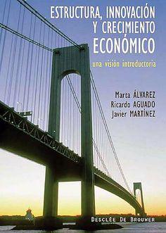 Estructura, innovación y crecimiento económico : una visión introductoria / Marta Álvarez Alday, Ricardo Aguado Muñoz, Javier Martínez López