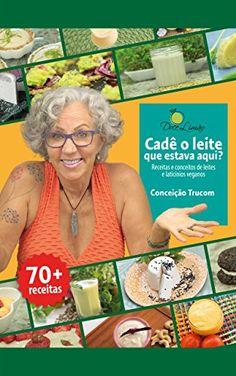 Cadê o leite que estava aqui?: Receitas e conceitos de leites e laticínios veganos eBook: Conceição Trucom: Amazon.com.br: Loja Kindle