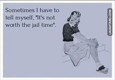 Sometimes I have to tell myself it's not worth the jail time #funny #haha #lol #laughtard #funnypics #notworthit