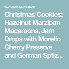 Christmas Cookies: Hazelnut Marzipan Macaroons, Jam Drops with Morello Cherry Preserve and German Sptizbuben