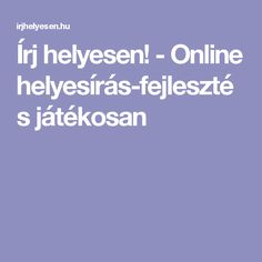 Írj helyesen! - Online helyesírás-fejlesztés játékosan Dysgraphia, Games For Kids, Grammar, Homeschool, Classroom, Teaching, Education, Speech Language Therapy, Games For Children