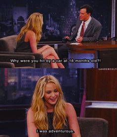 Jennifer Lawrence was an advanced child.  I didn't get hit by a car until I was three.