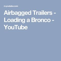 Airbagged Trailers - Loading a Bronco - YouTube
