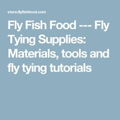 Fly Fish Food --- Fly Tying Supplies: Materials, tools and fly tying tutorials