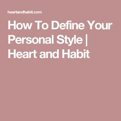 How To Define Your Personal Style   Heart and Habit
