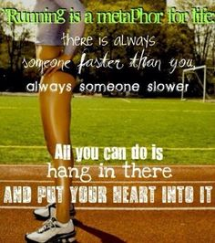 Running is a metaphor for life.