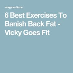 6 Best Exercises To Banish Back Fat - Vicky Goes Fit
