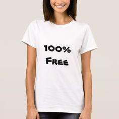 100 % Free T-Shirt Show to the world with this clothing that you are100% Free
