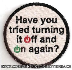 Have You Tried Turning It Off and On Again Patch by StoriedThreads, $7.00