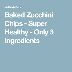Baked Zucchini Chips - Super Healthy - Only 3 Ingredients