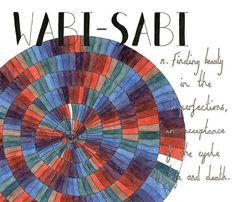 """Wabi-sabi"" means ""finding beauty in the imperfections, an acceptance of the cycle of life and death"" in Japanese.  These Beautiful, Untranslatable Words Don't Exist In English  #refinery29  http://www.refinery29.com/2014/09/74451/lost-in-translation-book-ella-sanders-interview#slide8"