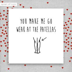 You make me go weak at the patellas. Funny by NaughtyLittleCards, £3.00