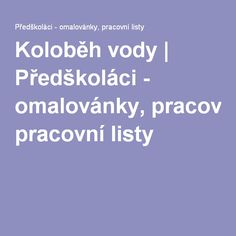 Koloběh vody | Předškoláci - omalovánky, pracovní listy Nature Activities, Activities For Kids, Water Cycle, Elementary Science, Kindergarten Activities, Viera, Homeschool, Teaching, Education