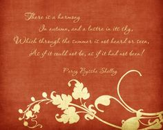 "Free printable Shelley quote, ""There is a harmony in autumn"" . . . would look nice in a dark frame."