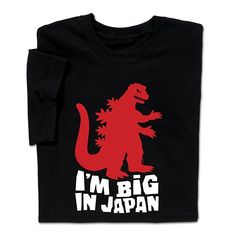 Whether you're a Godzilla fan-atic or get into retro Sci-Fi, you'll love this funny I'm Big in Japan T-shirt. A ComputerGear exclusive. Geek Shirts, Funny Shirts, Geek Chic Fashion, Gamer Gifts, Funny Me, Printed Tees, Godzilla, Funny Quotes, Geek Stuff