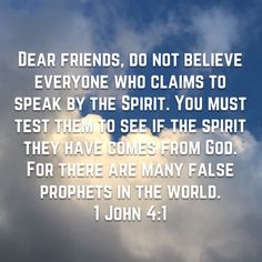 1 John Dear friends, do not believe everyone who claims to speak by the Spirit. You must test them to see if the spirit they have comes from God. For there are many false prophets in the world. Spiritual Warfare, Spiritual Growth, Mom Prayers, New Living Translation, Faith Prayer, 1 John, Christian Living, Words Of Encouragement, Bible Scriptures