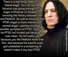 There is a real thing called PTSD based anger. You can tell that...