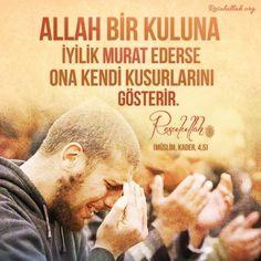 Allah bir kuluna hayır murad ederse ona kendi kusurlarını gösterir. Hz. Muhammed Aleyhisselam