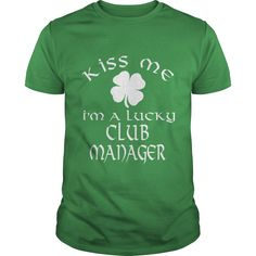 Kiss Me I Am A Lucky Club Manager T- Shirt  Hoodie Club Manager