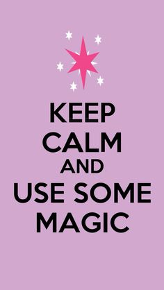 Keep Calm and Use Some Magic