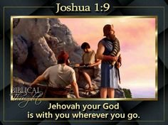 Jehovah your God is with you wherever you go. - Joshua 1:9.